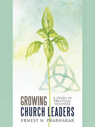 Growing Church Leaders: A Study in Practical Holiness (Paperback)