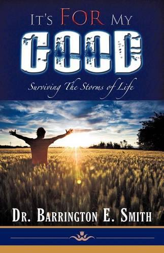 It's For My Good: Surviving the Storms of Life (Paperback)