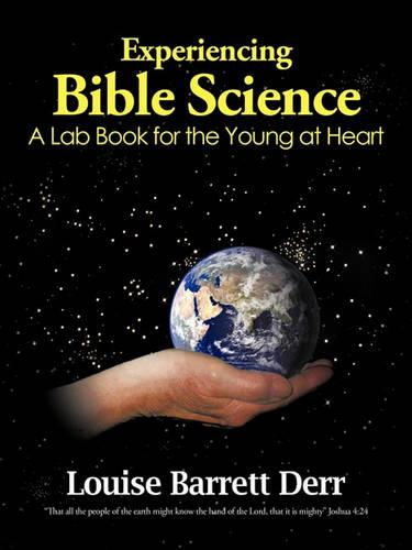 Experiencing Bible Science: A Lab Book for the Young at Heart (Paperback)
