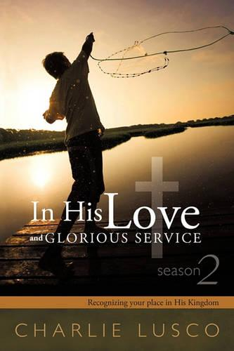 In His Love and Glorious Service: Seasons 2 Recognizing Your Place in His Kingdom (Paperback)