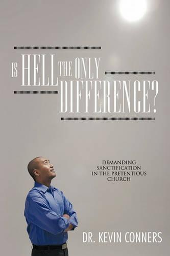 Is Hell the Only Difference?: Demanding Sanctification in the Pretentious Church (Paperback)