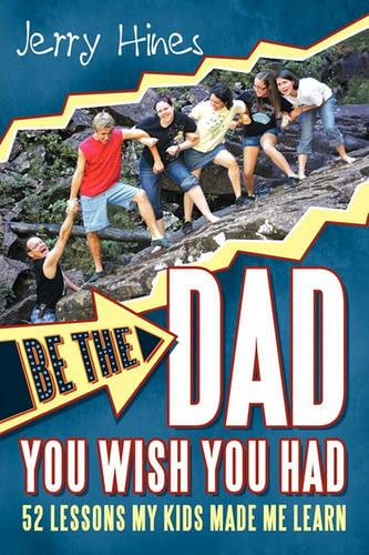 Be the Dad You Wish You Had!: 52 Lessons My Kids Made Me Learn (Paperback)