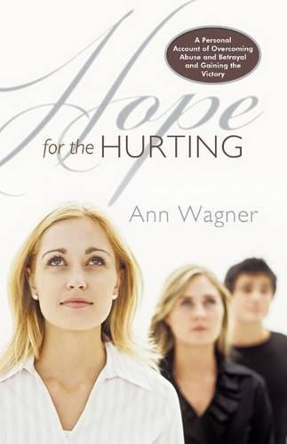 Hope For The Hurting: A Personal Account of Overcoming Abuse and Betrayal and Gaining the Victory (Paperback)