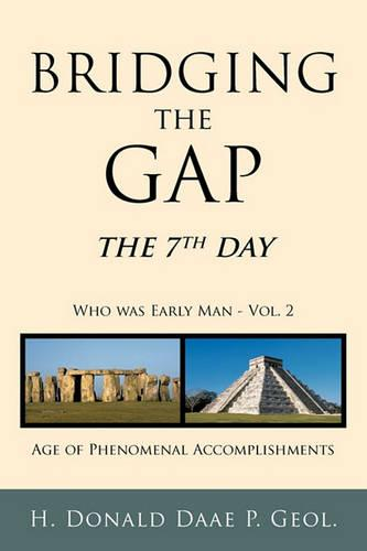 Bridging the Gap: The 7th Day Who Was Early Man Vol. 2 Age of Phenomenal Accomplishments (Paperback)