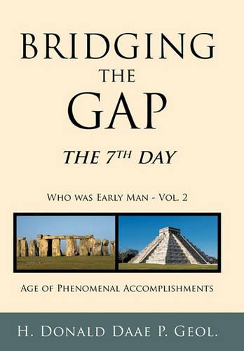 Bridging the Gap: The 7th Day Who Was Early Man Vol. 2 Age of Phenomenal Accomplishments (Hardback)