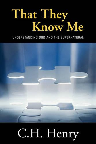 That They Know Me: Understanding God and the Supernatural (Paperback)