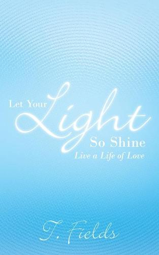 Let Your Light So Shine: Live a Life of Love (Paperback)