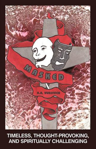 Masked: Timeless, Thought-Provoking, and Spiritually Challenging (Paperback)