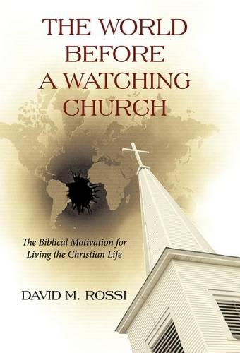 The World Before A Watching Church: The Biblical Motivation for Living the Christian Life (Hardback)