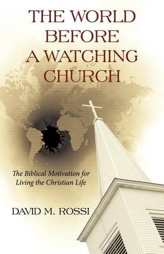 The World Before A Watching Church: The Biblical Motivation for Living the Christian Life (Paperback)