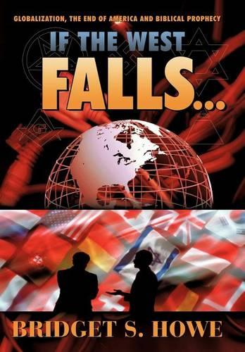 If the West Falls...: Globalization, the End of America and Biblical Prophecy (Hardback)