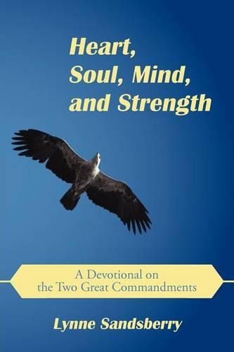 Heart, Soul, Mind, and Strength: A Devotional on the Two Great Commandments (Paperback)