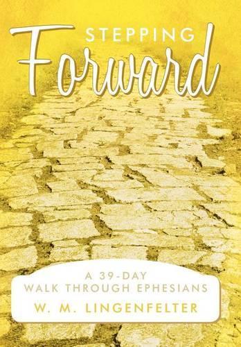Stepping Forward: A 39-Day Walk Through Ephesians (Hardback)