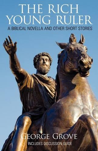 The Rich Young Ruler: A Biblical Novella and Other Short Stories (Paperback)
