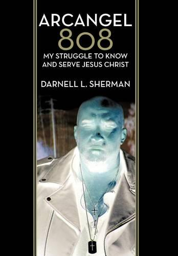 Arcangel 808: My Struggle to Know and Serve Jesus Christ (Hardback)