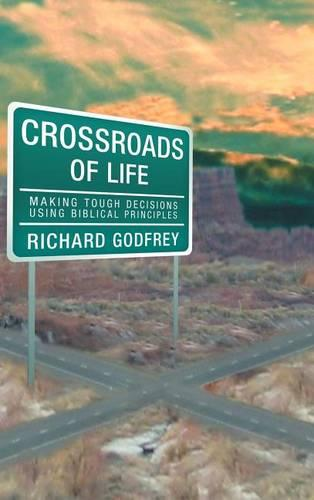 Crossroads of Life: Making Tough Decisions Using Biblical Principles (Hardback)