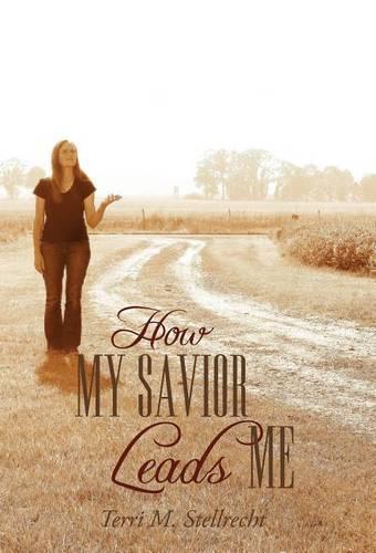 How My Savior Leads Me (Hardback)