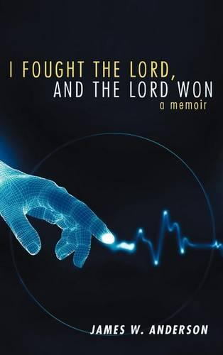 I Fought the Lord, and the Lord Won: A Memoir (Hardback)