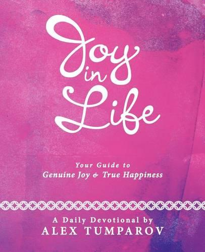 Joy In Life: Your Guide to Genuine Joy and True Happiness (Paperback)