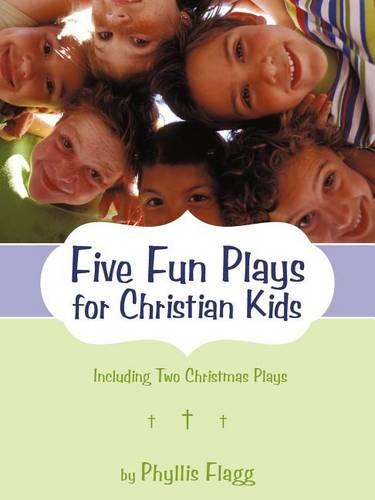 Five Fun Plays for Christian Kids: Including Two Christmas Plays (Paperback)