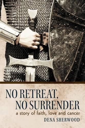 No Retreat, No Surrender: A Story of Faith, Love and Cancer. (Paperback)