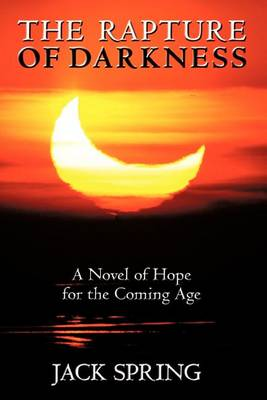 The Rapture of Darkness: A Novel of Hope for the Coming Age (Paperback)