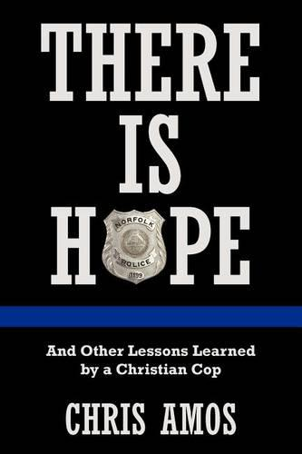 There Is Hope: And Other Lessons Learned by a Christian Cop (Paperback)