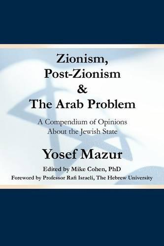Zionism, Post-Zionism & The Arab Problem: A Compendium of Opinions About the Jewish State (Paperback)