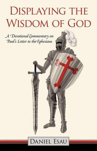 Displaying the Wisdom of God: A Devotional Commentary on Paul's Letter to the Ephesians (Paperback)