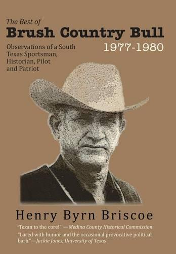 The Best of Brush Country Bull 1977-1980: Observations of a South Texas Sportsman, Historian, Pilot, and Patriot (Hardback)