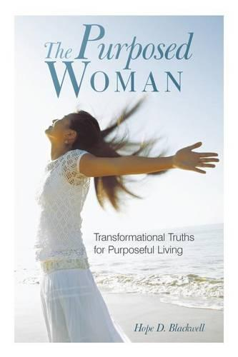 The Purposed Woman: Transformational Truths for Purposeful Living (Paperback)