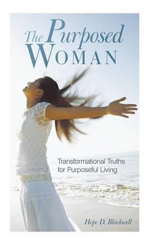 The Purposed Woman: Transformational Truths for Purposeful Living (Hardback)