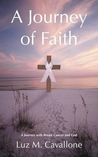A Journey of Faith: A Journey with Breast Cancer and God (Paperback)
