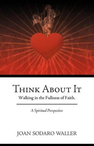 Think About It: Walking in the Fullness of Faith. A Spiritual Perspective (Paperback)