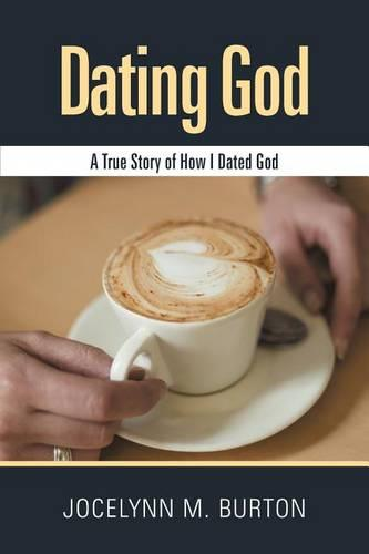 Dating God: A True Story of How I Dated God (Paperback)