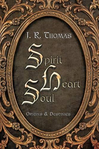 Spirit Heart Soul: Origins & Destinies (Paperback)
