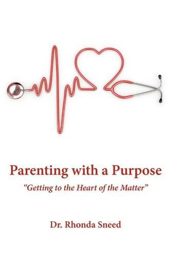 """Parenting with a Purpose: """"Getting to the Heart of the Matter"""" (Paperback)"""