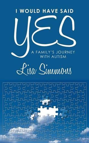 I Would Have Said Yes: A Family's Journey with Autism (Paperback)