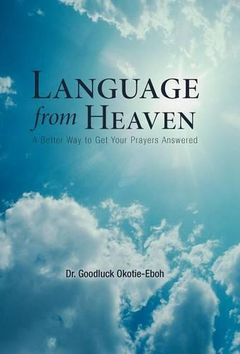 Language from Heaven: A Better Way to Get Your Prayers Answered (Hardback)
