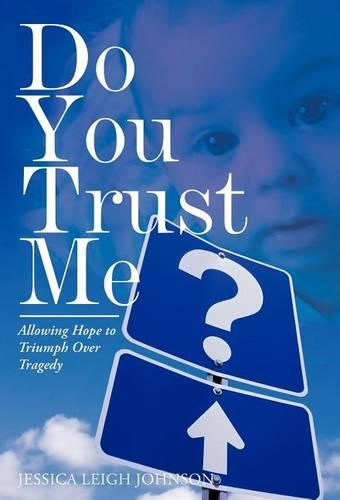 Do You Trust Me?: Allowing Hope to Triumph Over Tragedy (Hardback)