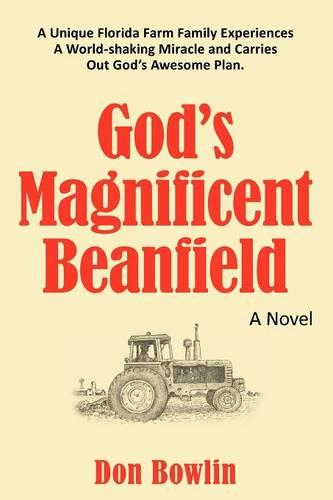God's Magnificent Beanfield: A Unique Florida Farm Family Experiences A World-shaking Miracle and Carries Out God's Awesome Plan. (Paperback)