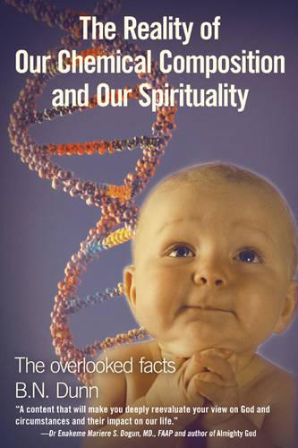 The Reality Of Our Chemical Composition And Our Spirituality: The Overlooked Facts (Paperback)
