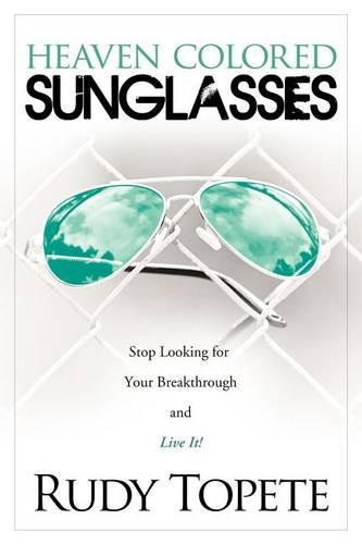 Heaven-Colored Sunglasses: Stop Looking for Your Breakthrough and Live It! (Paperback)
