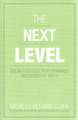 Next Level: Breakthrough Performance Anchored by Faith (Paperback)