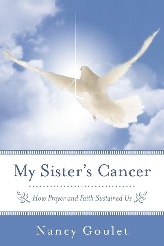 My Sister's Cancer: How Prayer and Faith Sustained Us (Paperback)
