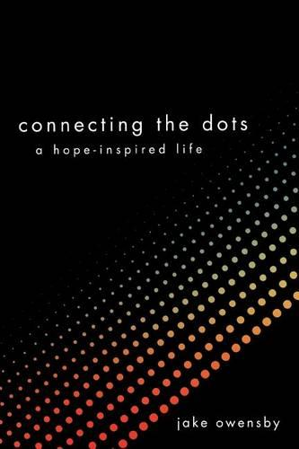 Connecting the Dots: A Hope-Inspired Life (Paperback)