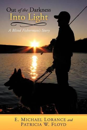 Out of the Darkness Into Light: A Blind Fisherman's Story (Paperback)