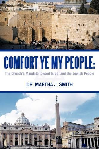 Comfort Ye My People: The Church's Mandate Toward Israel and the Jewish People (Paperback)