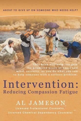 Intervention: Reducing Compassion Fatigue: About to Give Up on Someone Who Needs Help? (Paperback)