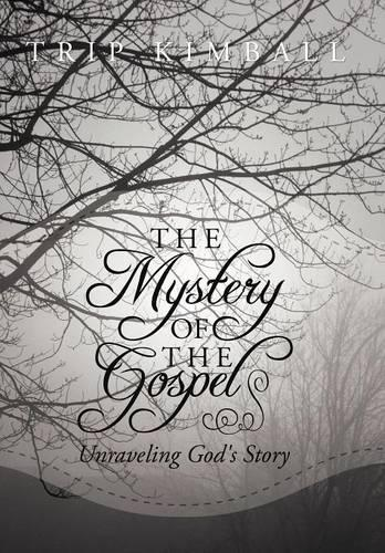 The Mystery of The Gospel: Unraveling God's Story (Hardback)